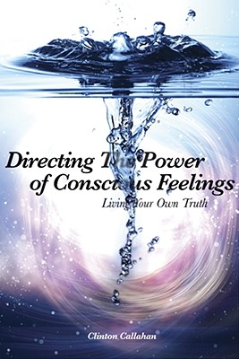 Directing the Power of Conscious Feelings By Callahan, Clinton
